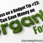 Weight Loss on a Budget Tip #23: You Can Save Money on Organic Food
