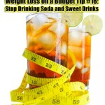 Weight Loss on a Budget Tip #16: Stop Drinking Soda and Sweet Drinks